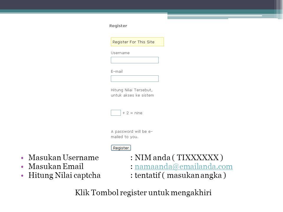 Masukan Username : NIM anda ( TIXXXXXX ) Masukan Email : namaanda@emailanda.comnamaanda@emailanda.com Hitung Nilai captcha : tentatif ( masukan angka