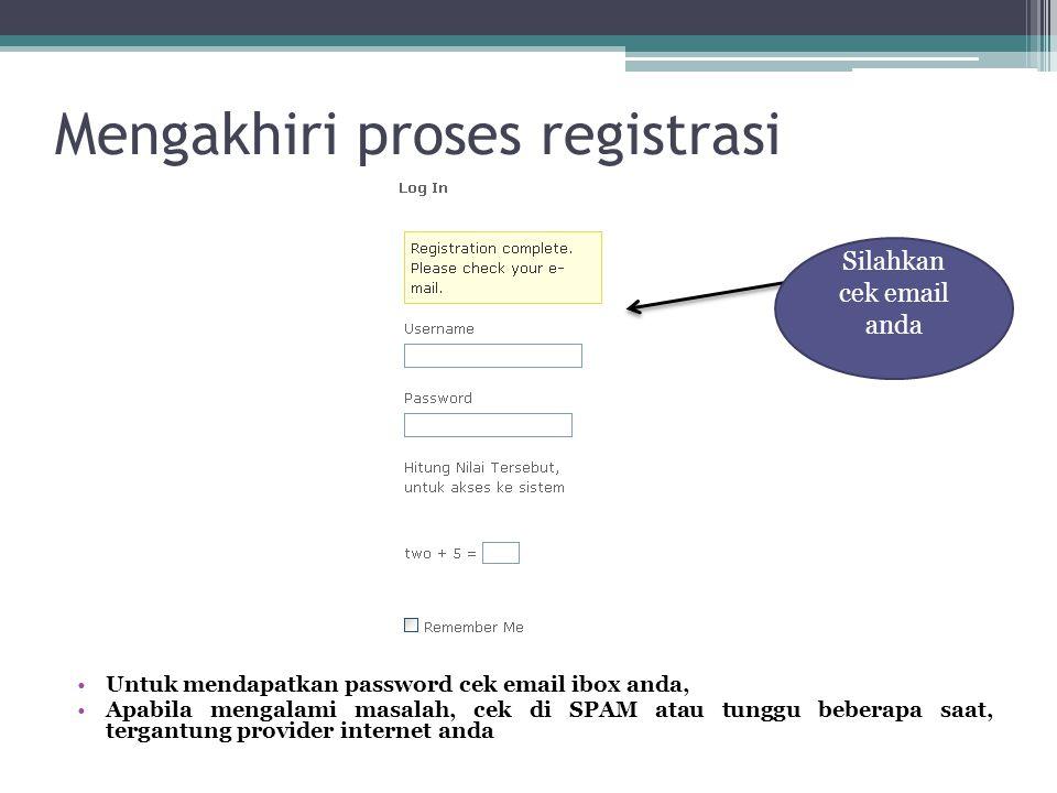Mengakhiri proses registrasi Untuk mendapatkan password cek email ibox anda, Apabila mengalami masalah, cek di SPAM atau tunggu beberapa saat, tergant