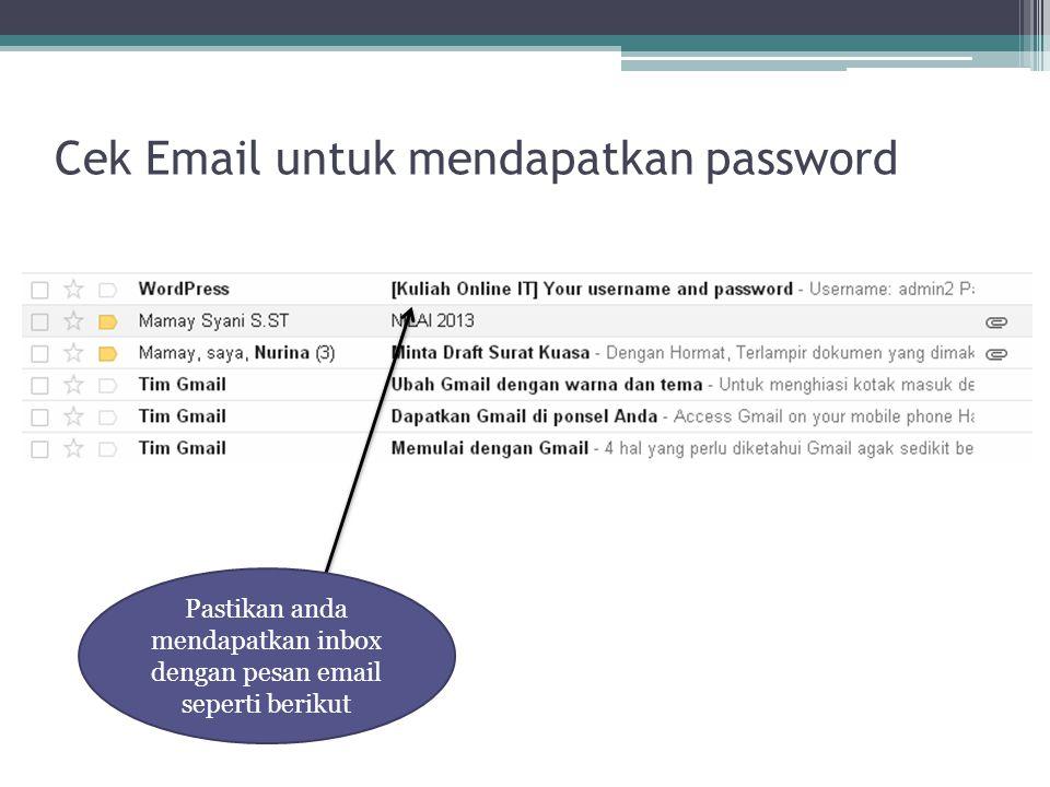 Cek Email untuk mendapatkan password Pastikan anda mendapatkan inbox dengan pesan email seperti berikut