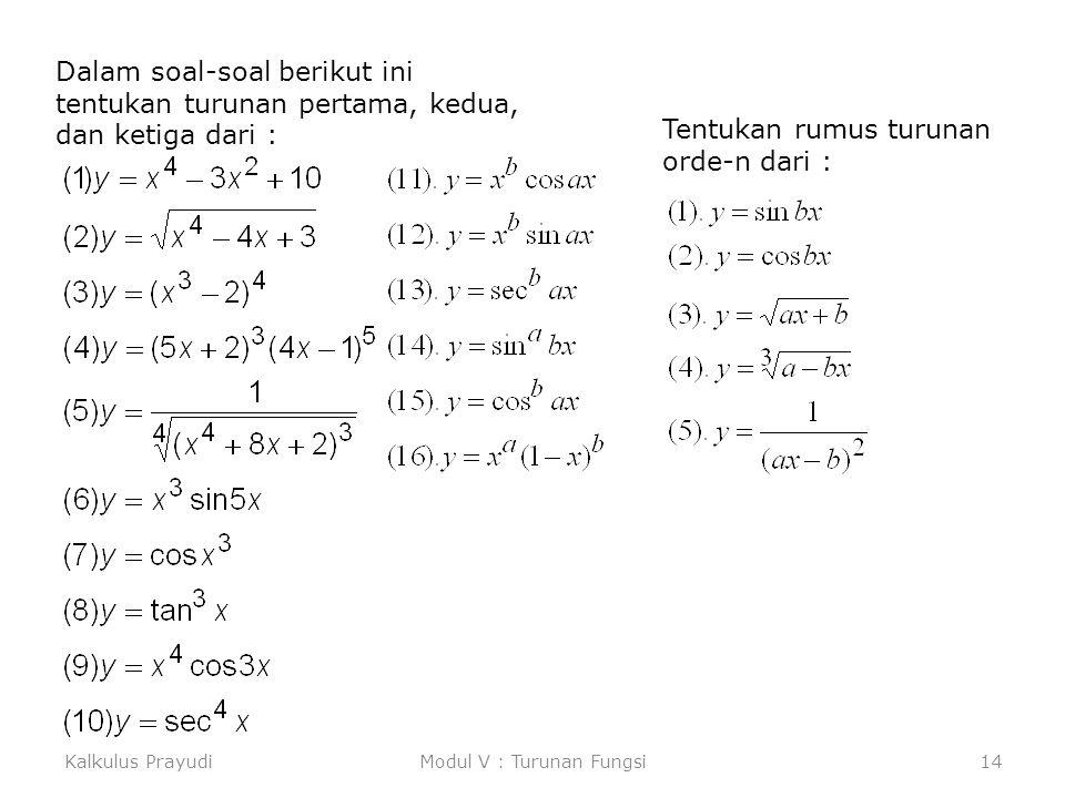 Kalkulus PrayudiModul V : Turunan Fungsi14 Dalam soal-soal berikut ini tentukan turunan pertama, kedua, dan ketiga dari : Tentukan rumus turunan orde-