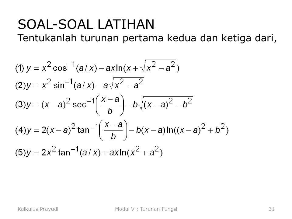 Kalkulus PrayudiModul V : Turunan Fungsi31 SOAL-SOAL LATIHAN Tentukanlah turunan pertama kedua dan ketiga dari,