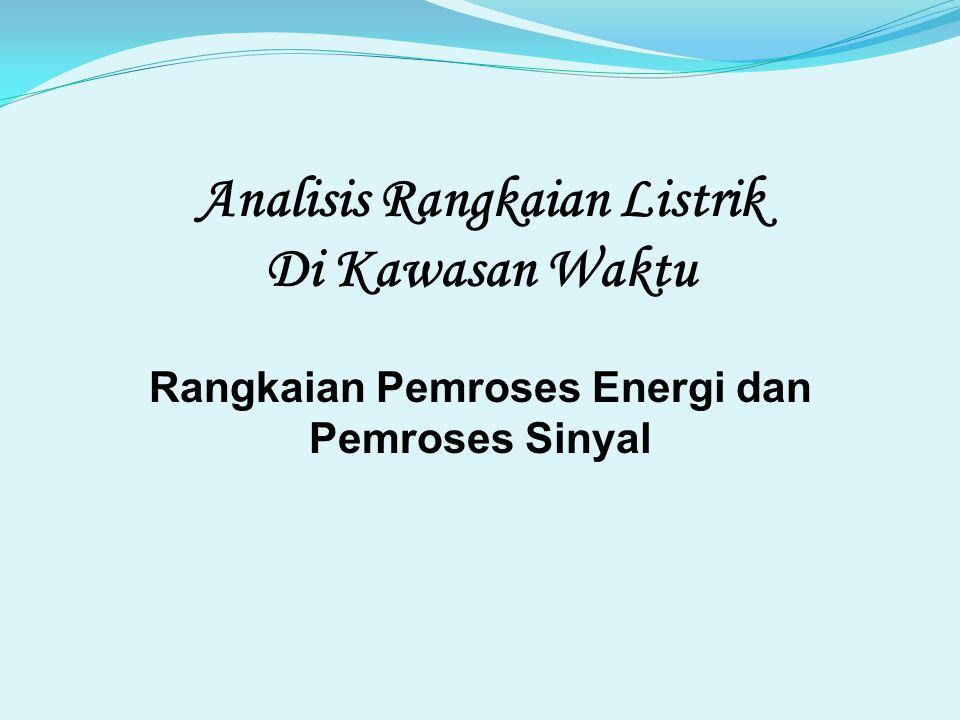 Analisis Rangkaian Listrik Di Kawasan Waktu Rangkaian Pemroses Energi dan Pemroses Sinyal