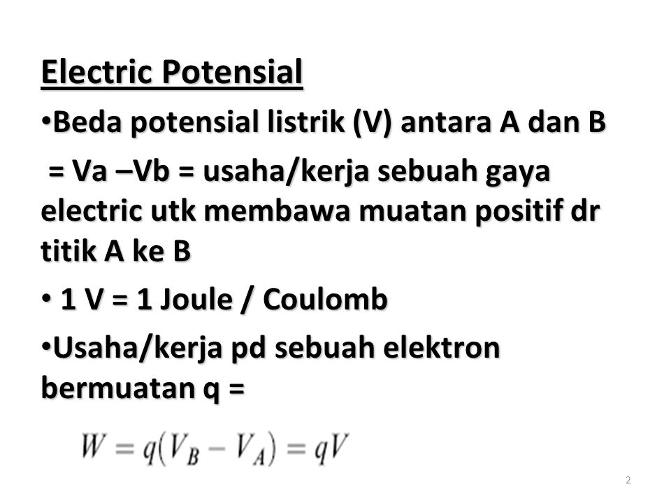 2 Electric Potensial Beda potensial listrik (V) antara A dan B Beda potensial listrik (V) antara A dan B = Va –Vb = usaha/kerja sebuah gaya electric u