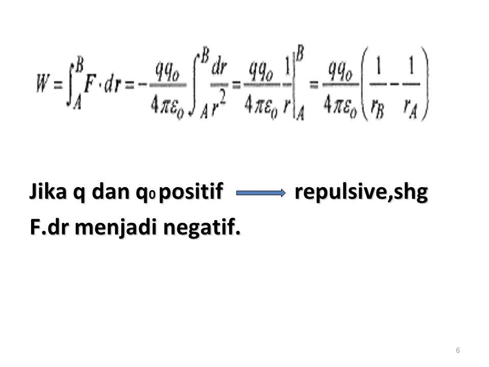 7 V utk setiap titik yg keluar dari q pd jarak r Utk E yg konstan,ex : E pd 2 lempeng bermuatan maka dan dan d = jarak tempuh muatan yg bergerak