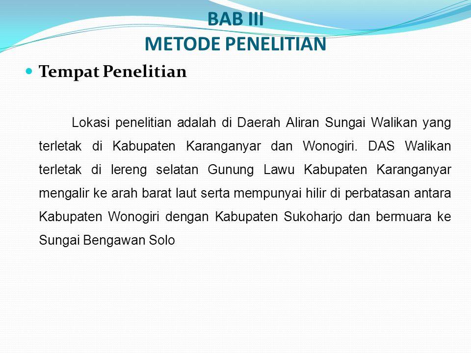 BAB III METODE PENELITIAN Tempat Penelitian Lokasi penelitian adalah di Daerah Aliran Sungai Walikan yang terletak di Kabupaten Karanganyar dan Wonogi