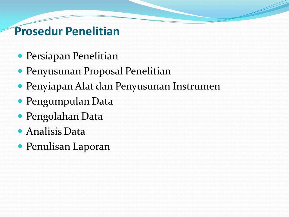 Prosedur Penelitian Persiapan Penelitian Penyusunan Proposal Penelitian Penyiapan Alat dan Penyusunan Instrumen Pengumpulan Data Pengolahan Data Anali