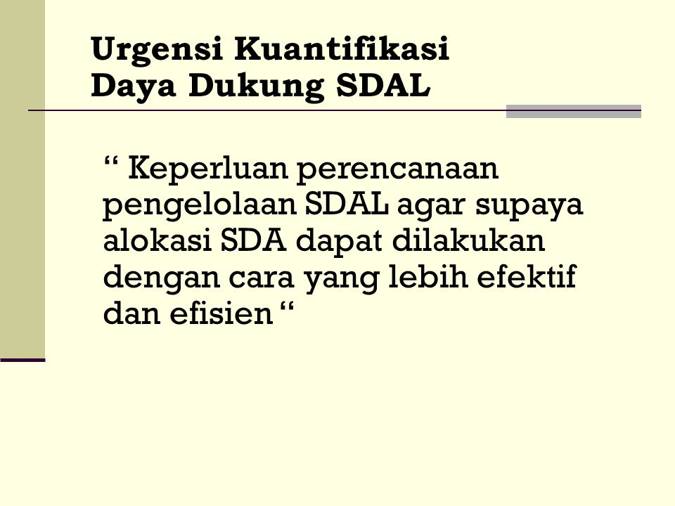 """Urgensi Kuantifikasi Daya Dukung SDAL """" Keperluan perencanaan pengelolaan SDAL agar supaya alokasi SDA dapat dilakukan dengan cara yang lebih efektif"""