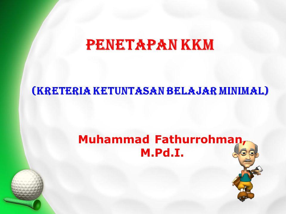 Muhammad Fathurrohman, M.Pd.I. Penetapan KKM (kreteria Ketuntasan belajar minimal)