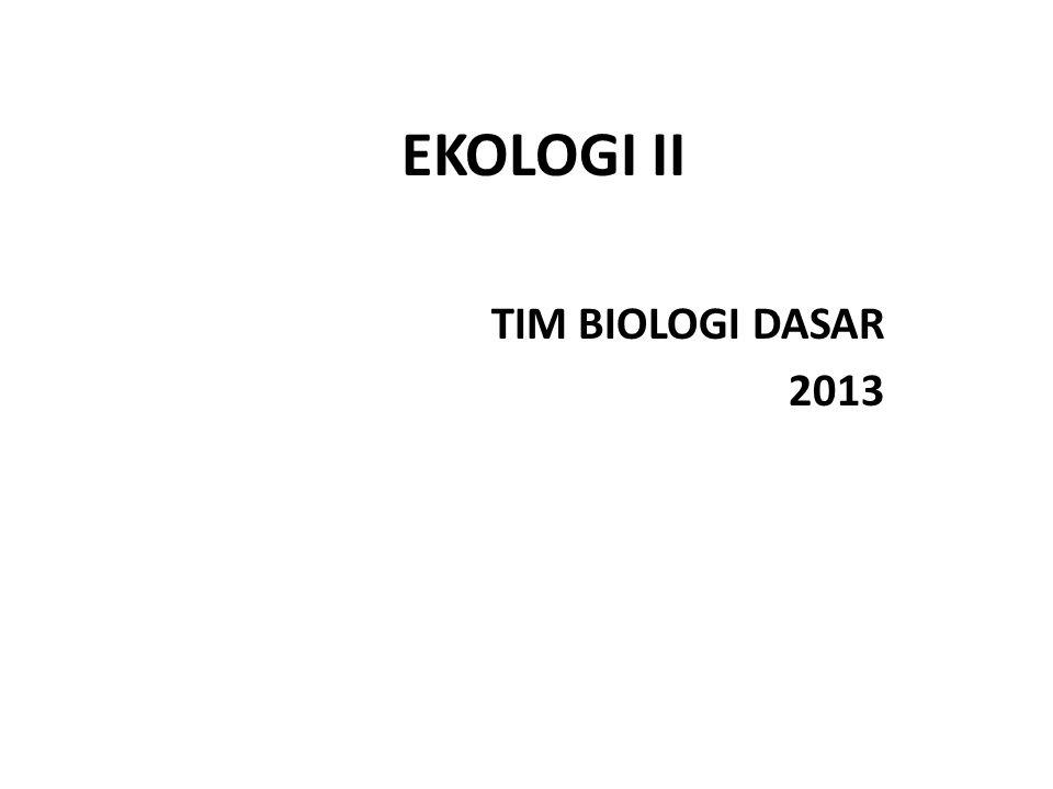 EKOLOGI II TIM BIOLOGI DASAR 2013