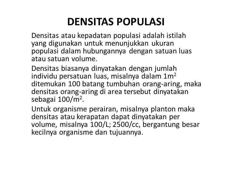 DENSITAS POPULASI Densitas atau kepadatan populasi adalah istilah yang digunakan untuk menunjukkan ukuran populasi dalam hubungannya dengan satuan luas atau satuan volume.