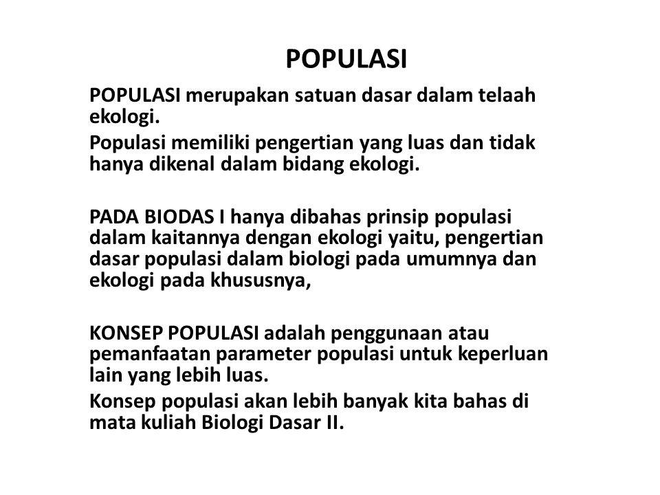 POPULASI POPULASI merupakan satuan dasar dalam telaah ekologi. Populasi memiliki pengertian yang luas dan tidak hanya dikenal dalam bidang ekologi. PA