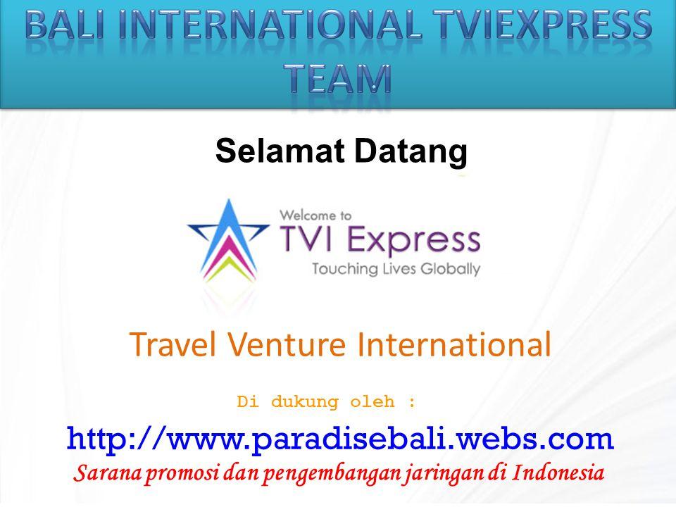 Travel Venture International Selamat Datang http://www.paradisebali.webs.com Di dukung oleh : Sarana promosi dan pengembangan jaringan di Indonesia