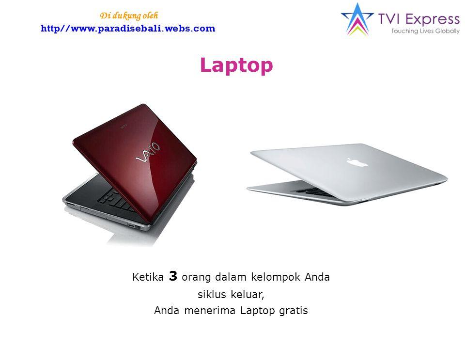 Laptop Ketika 3 orang dalam kelompok Anda siklus keluar, Anda menerima Laptop gratis Di dukung oleh http//www.paradisebali.webs.com