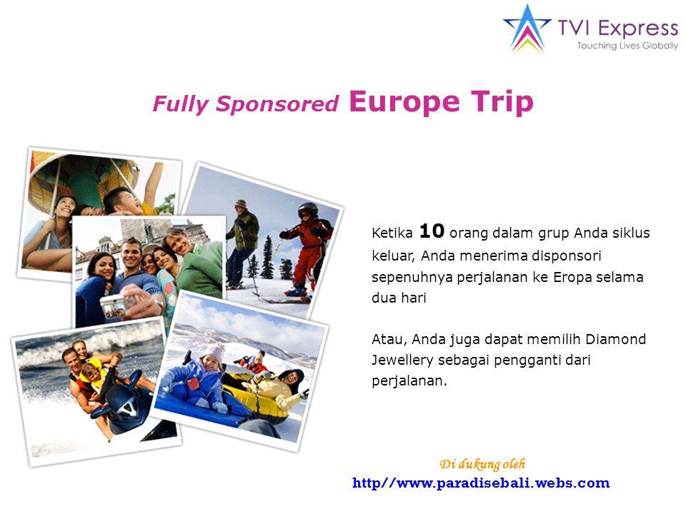Fully Sponsored Europe Trip Ketika 10 orang dalam grup Anda siklus keluar, Anda menerima disponsori sepenuhnya perjalanan ke Eropa selama dua hari Atau, Anda juga dapat memilih Diamond Jewellery sebagai pengganti dari perjalanan.
