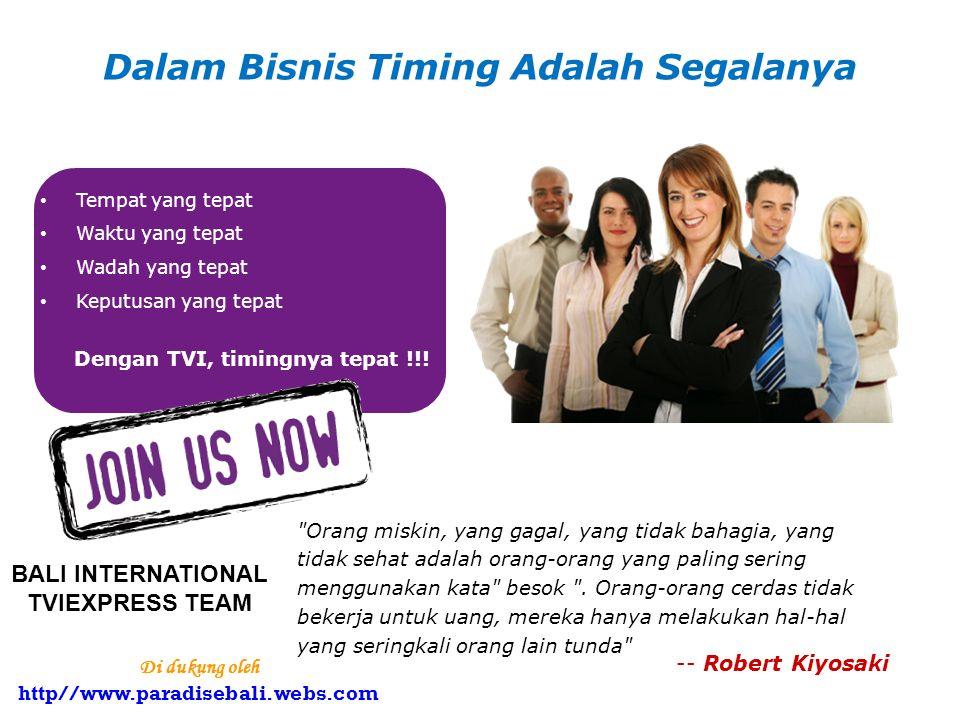 Dalam Bisnis Timing Adalah Segalanya Tempat yang tepat Waktu yang tepat Wadah yang tepat Keputusan yang tepat Dengan TVI, timingnya tepat !!.