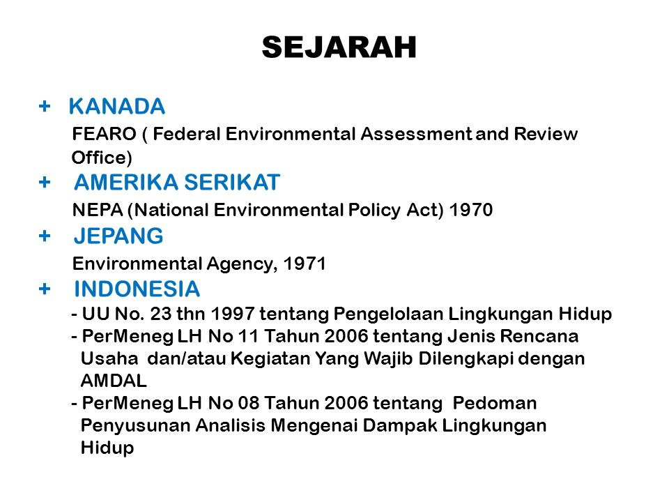 SEJARAH + KANADA FEARO ( Federal Environmental Assessment and Review Office) + AMERIKA SERIKAT NEPA (National Environmental Policy Act) 1970 + JEPANG