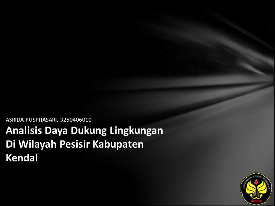ASRIDA PUSPITASARI, 3250406010 Analisis Daya Dukung Lingkungan Di Wilayah Pesisir Kabupaten Kendal