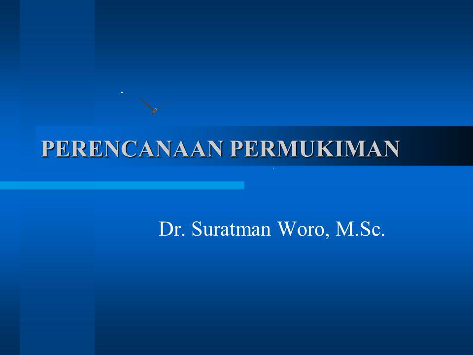 PERENCANAAN PERMUKIMAN Dr. Suratman Woro, M.Sc.