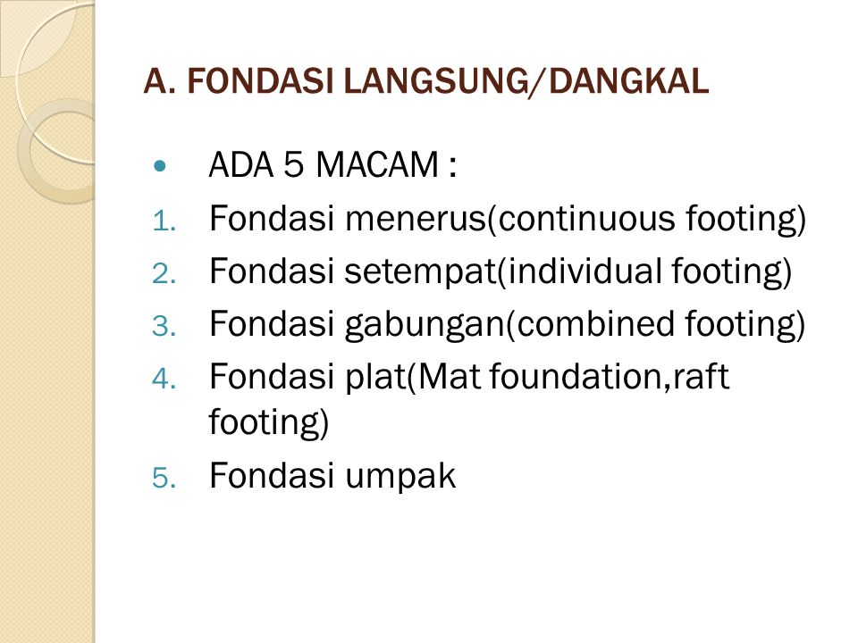 A. FONDASI LANGSUNG/DANGKAL ADA 5 MACAM : 1. Fondasi menerus(continuous footing) 2. Fondasi setempat(individual footing) 3. Fondasi gabungan(combined