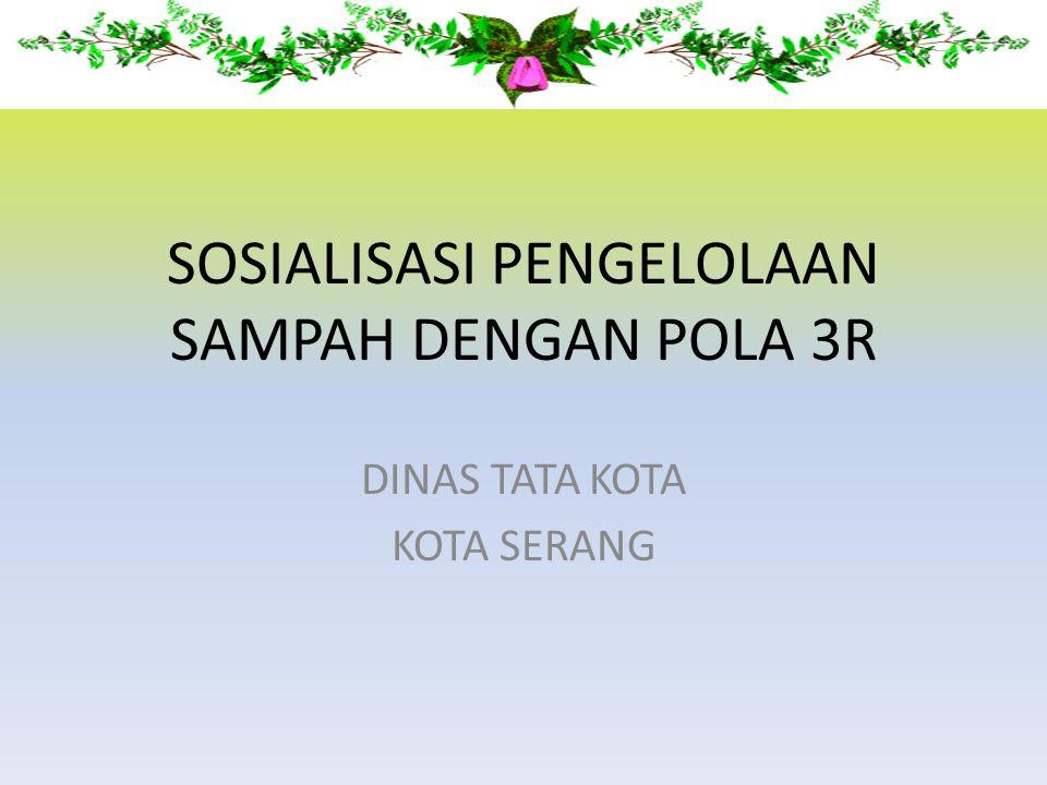 SOSIALISASI PENGELOLAAN SAMPAH DENGAN POLA 3R DINAS TATA KOTA KOTA SERANG
