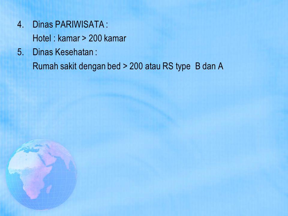 4. Dinas PARIWISATA : Hotel : kamar > 200 kamar 5. Dinas Kesehatan : Rumah sakit dengan bed > 200 atau RS type B dan A