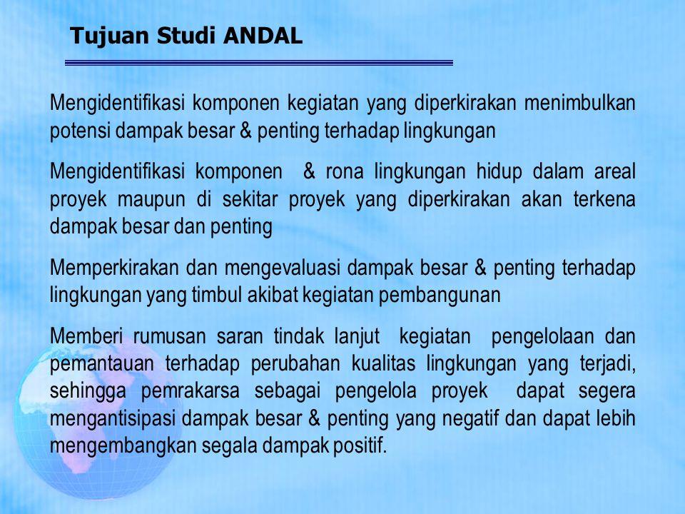 Tujuan Studi ANDAL Mengidentifikasi komponen kegiatan yang diperkirakan menimbulkan potensi dampak besar & penting terhadap lingkungan Mengidentifikas