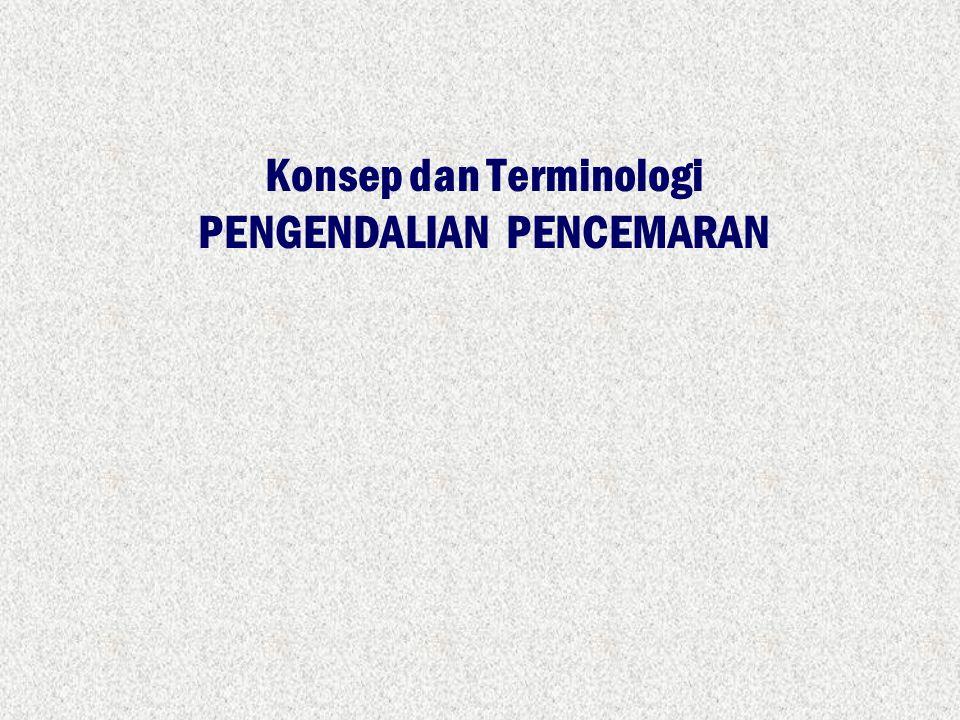 Konsep dan Terminologi PENGENDALIAN PENCEMARAN