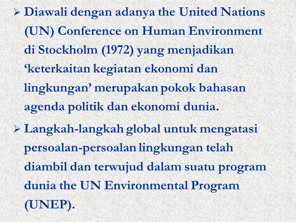  Diawali dengan adanya the United Nations (UN) Conference on Human Environment di Stockholm (1972) yang menjadikan 'keterkaitan kegiatan ekonomi dan lingkungan' merupakan pokok bahasan agenda politik dan ekonomi dunia.
