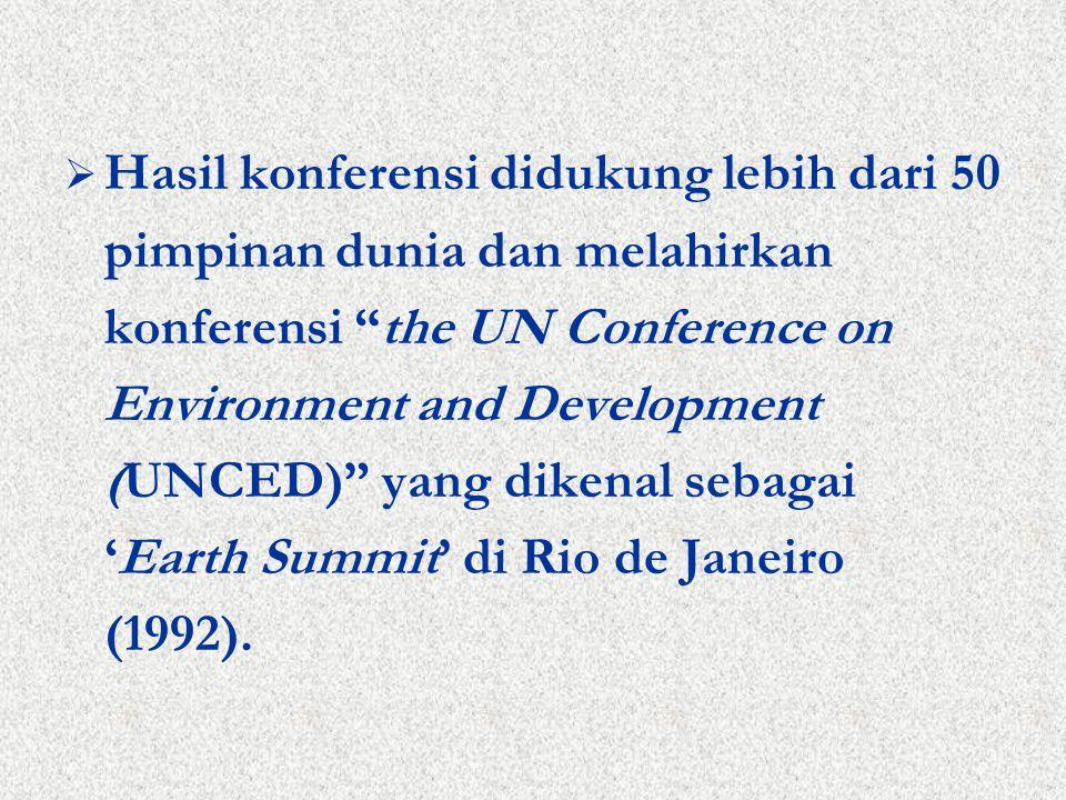 Hasil konferensi didukung lebih dari 50 pimpinan dunia dan melahirkan konferensi the UN Conference on Environment and Development (UNCED) yang dikenal sebagai 'Earth Summit' di Rio de Janeiro (1992).
