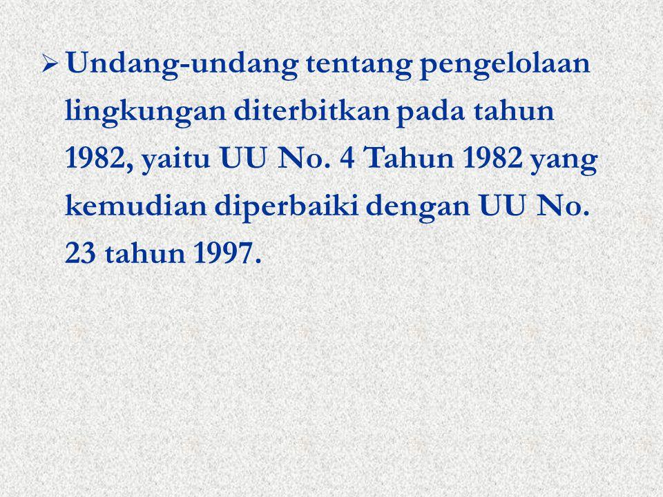  Undang-undang tentang pengelolaan lingkungan diterbitkan pada tahun 1982, yaitu UU No.