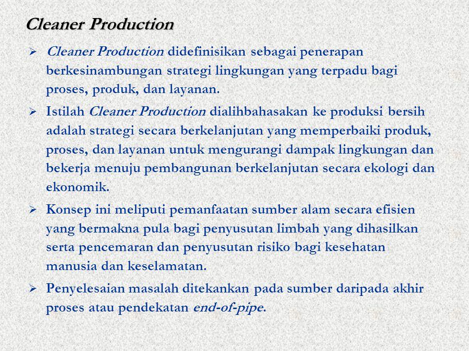 Cleaner Production  Cleaner Production didefinisikan sebagai penerapan berkesinambungan strategi lingkungan yang terpadu bagi proses, produk, dan layanan.