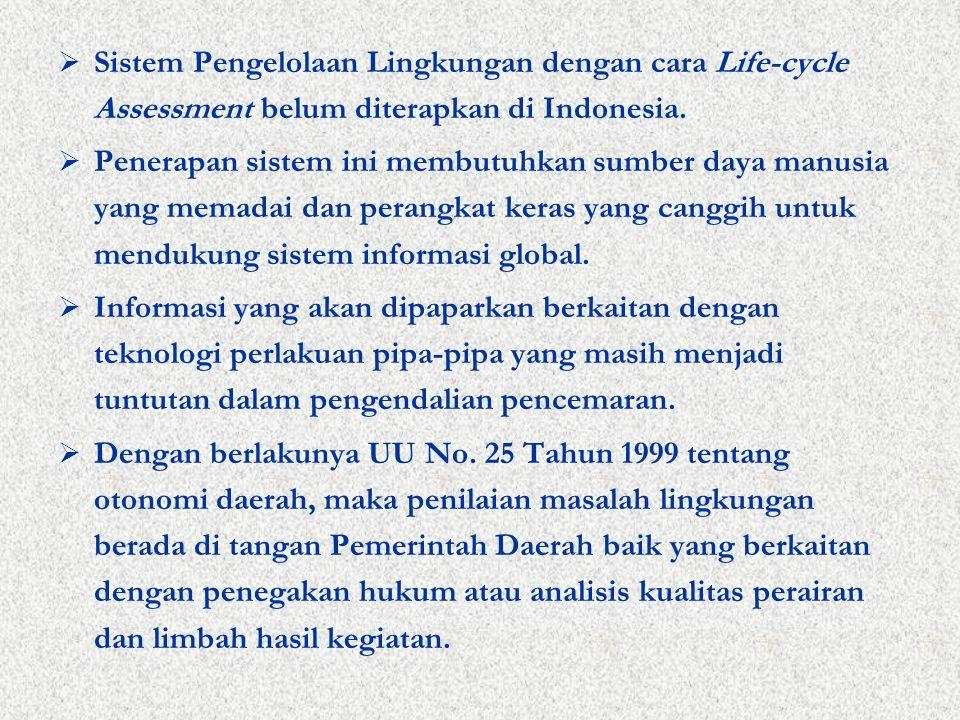  Sistem Pengelolaan Lingkungan dengan cara Life-cycle Assessment belum diterapkan di Indonesia.