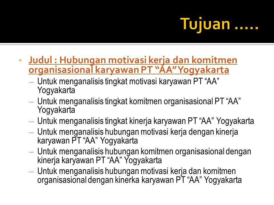 """Judul : Hubungan motivasi kerja dan komitmen organisasional karyawan PT """"AA"""" Yogyakarta – Untuk menganalisis tingkat motivasi karyawan PT """"AA"""" Yogyaka"""