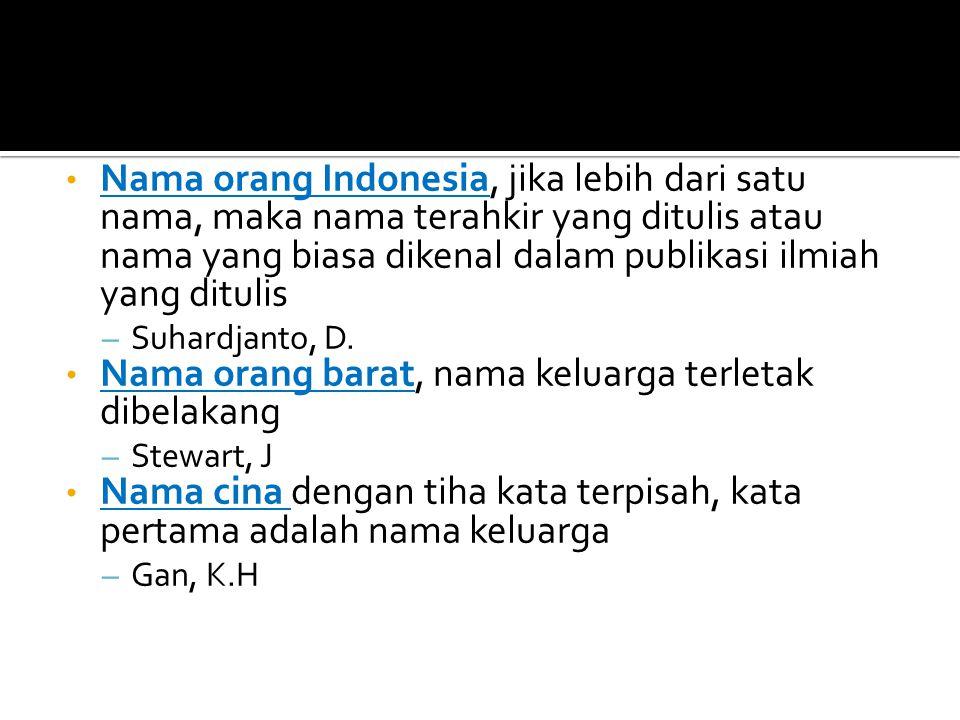 Nama orang Indonesia, jika lebih dari satu nama, maka nama terahkir yang ditulis atau nama yang biasa dikenal dalam publikasi ilmiah yang ditulis – Su
