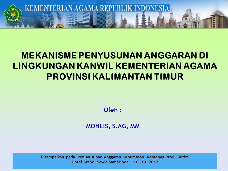 Oleh : MOHLIS, S.AG, MM Disampaikan pada Penuyusunan Anggaran Kehumasan Kemenag Prov. Kaltim Hotel Grand Sawit Samarinda, 10 -10 2012 MEKANISME PENYUS