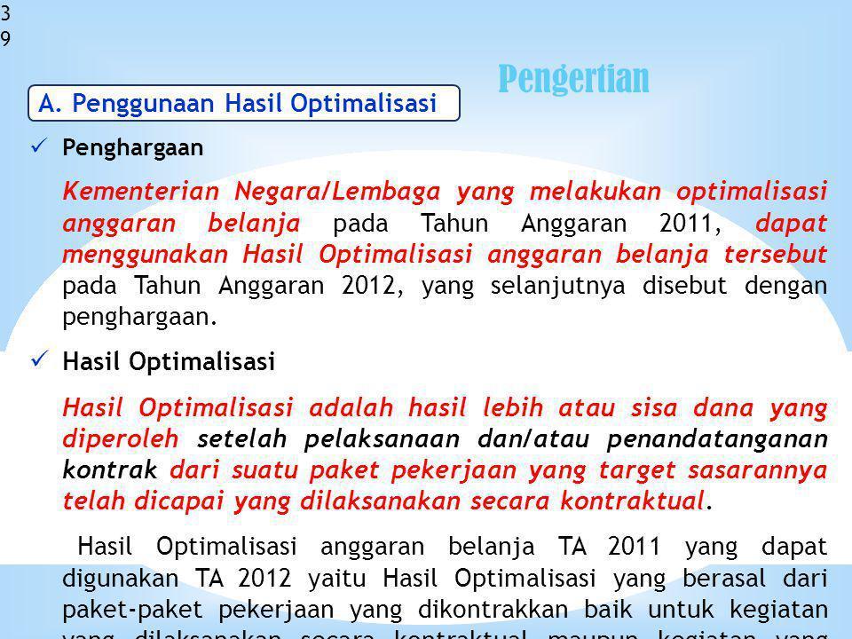 39 Penghargaan Kementerian Negara/Lembaga yang melakukan optimalisasi anggaran belanja pada Tahun Anggaran 2011, dapat menggunakan Hasil Optimalisasi