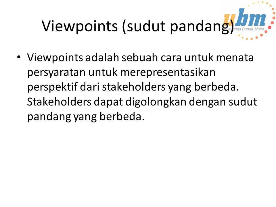 Viewpoints (sudut pandang) Viewpoints adalah sebuah cara untuk menata persyaratan untuk merepresentasikan perspektif dari stakeholders yang berbeda.