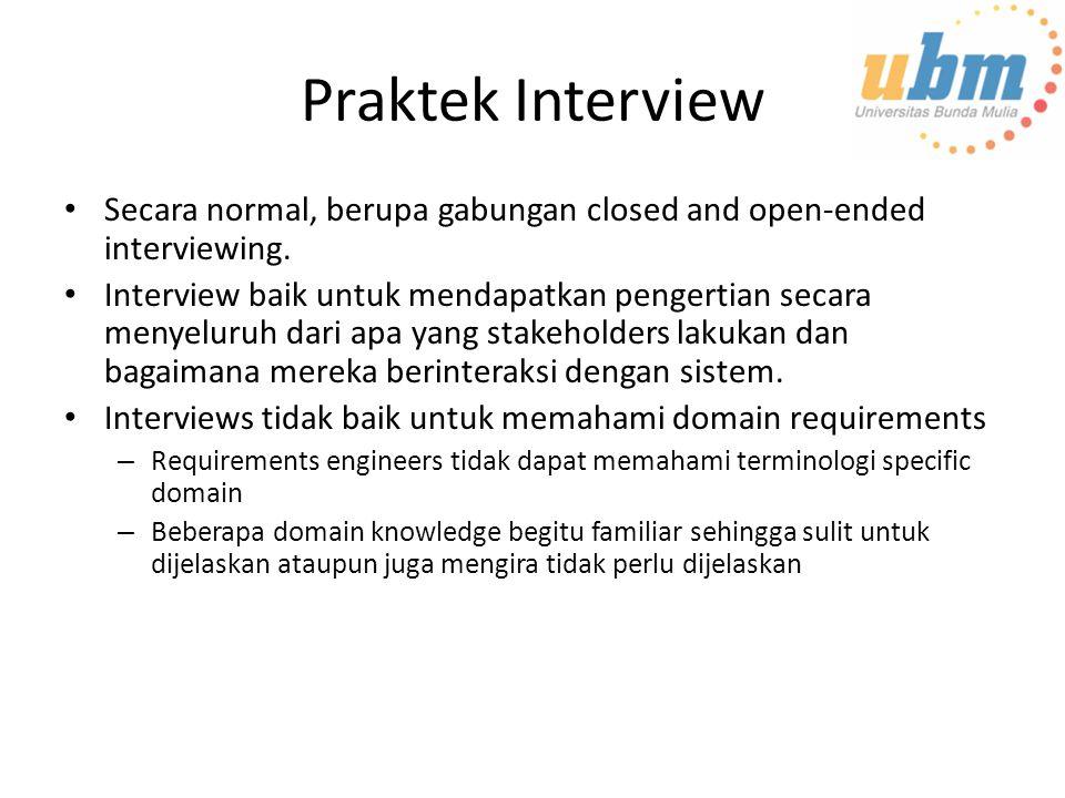 Praktek Interview Secara normal, berupa gabungan closed and open-ended interviewing. Interview baik untuk mendapatkan pengertian secara menyeluruh dar