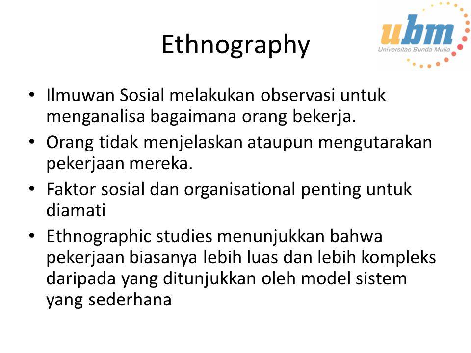 Ethnography Ilmuwan Sosial melakukan observasi untuk menganalisa bagaimana orang bekerja. Orang tidak menjelaskan ataupun mengutarakan pekerjaan merek