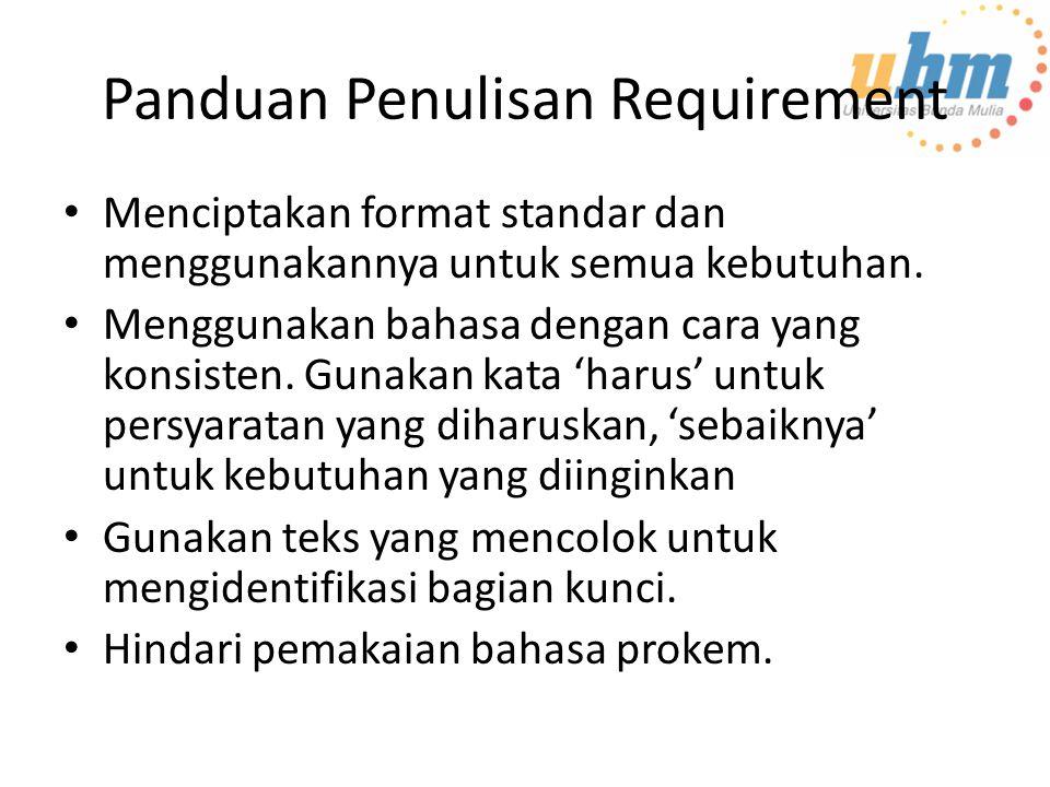 Panduan Penulisan Requirement Menciptakan format standar dan menggunakannya untuk semua kebutuhan. Menggunakan bahasa dengan cara yang konsisten. Guna