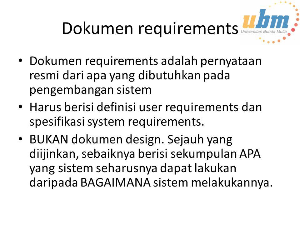 Dokumen requirements Dokumen requirements adalah pernyataan resmi dari apa yang dibutuhkan pada pengembangan sistem Harus berisi definisi user requirements dan spesifikasi system requirements.