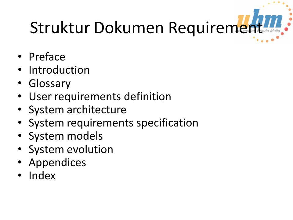 Struktur Dokumen Requirement Preface Introduction Glossary User requirements definition System architecture System requirements specification System models System evolution Appendices Index