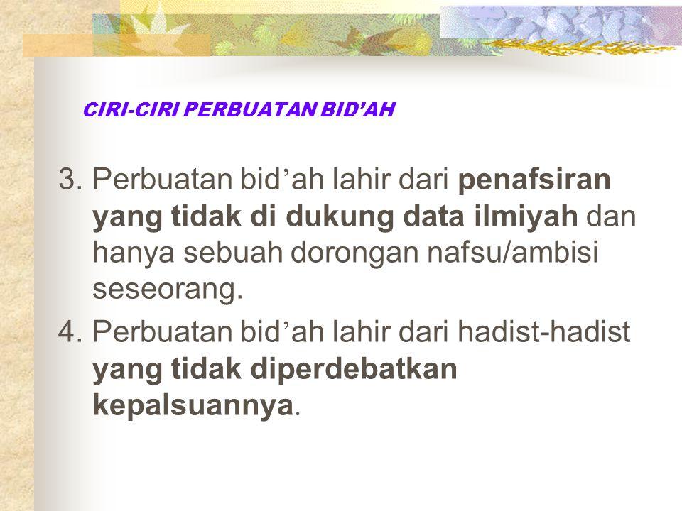 CIRI-CIRI PERBUATAN BID'AH 1.Perbuatan bid ' ah hanya dalam cakupan ibadah mahdoh/langsung kepada Allah swt. 2.Perbuatan bid ' ah tidak memiliki pijak