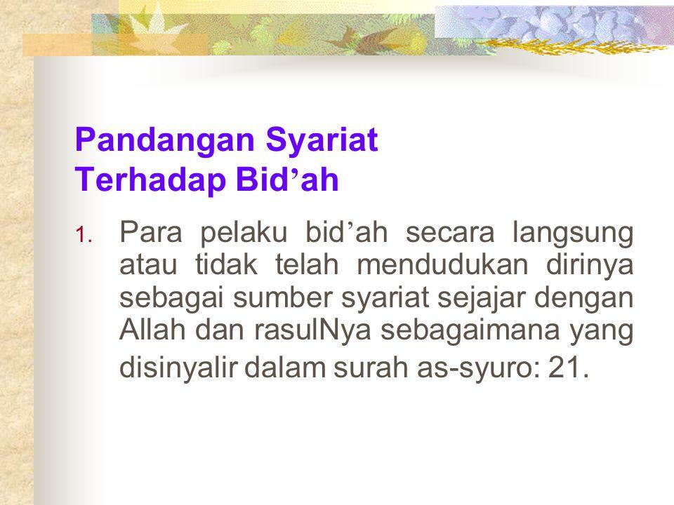 SECARA ISTILAH 2.Syekh Muhammad al-ghazali mendefinisikan dalam kitab Kunuz minas-sunnah: menciptakan sesuatu ibadah dari diri sendiri lalu menyatakan