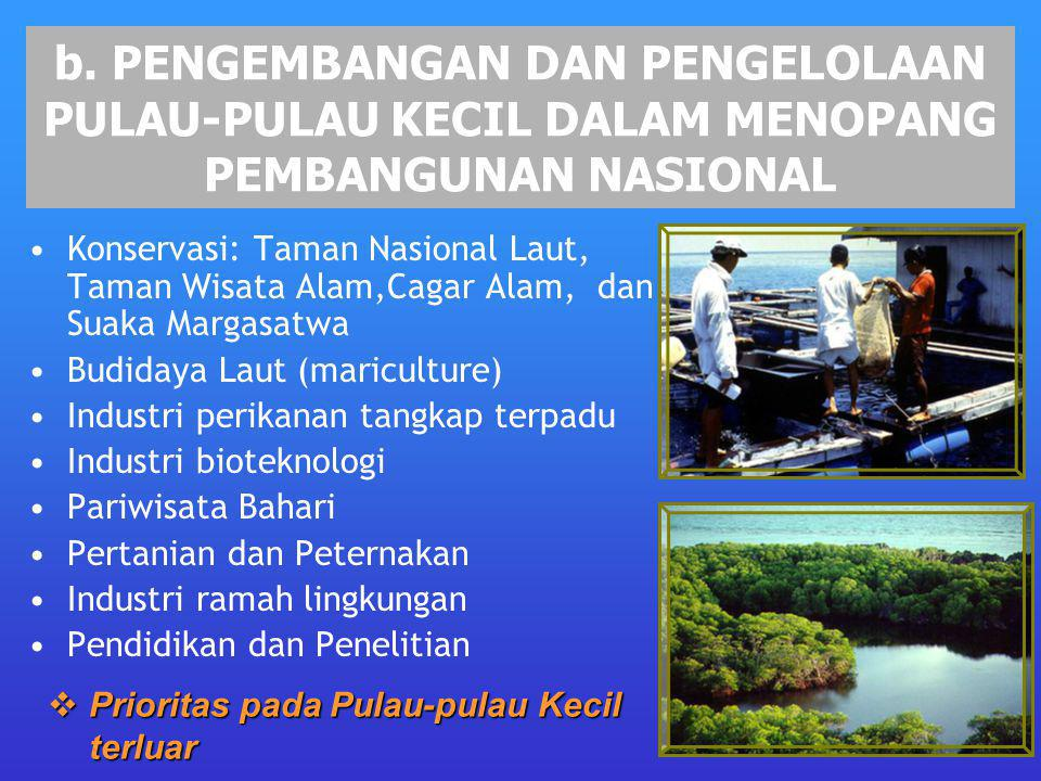 b. PENGEMBANGAN DAN PENGELOLAAN PULAU-PULAU KECIL DALAM MENOPANG PEMBANGUNAN NASIONAL Konservasi: Taman Nasional Laut, Taman Wisata Alam,Cagar Alam, d