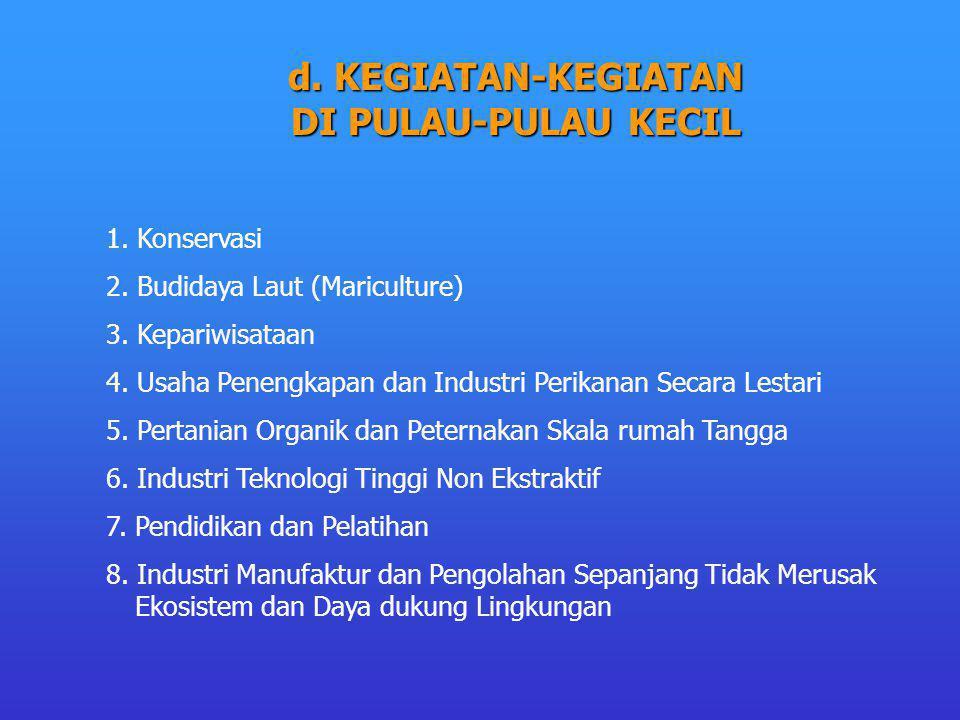 d.KEGIATAN-KEGIATAN DI PULAU-PULAU KECIL 1. Konservasi 2.