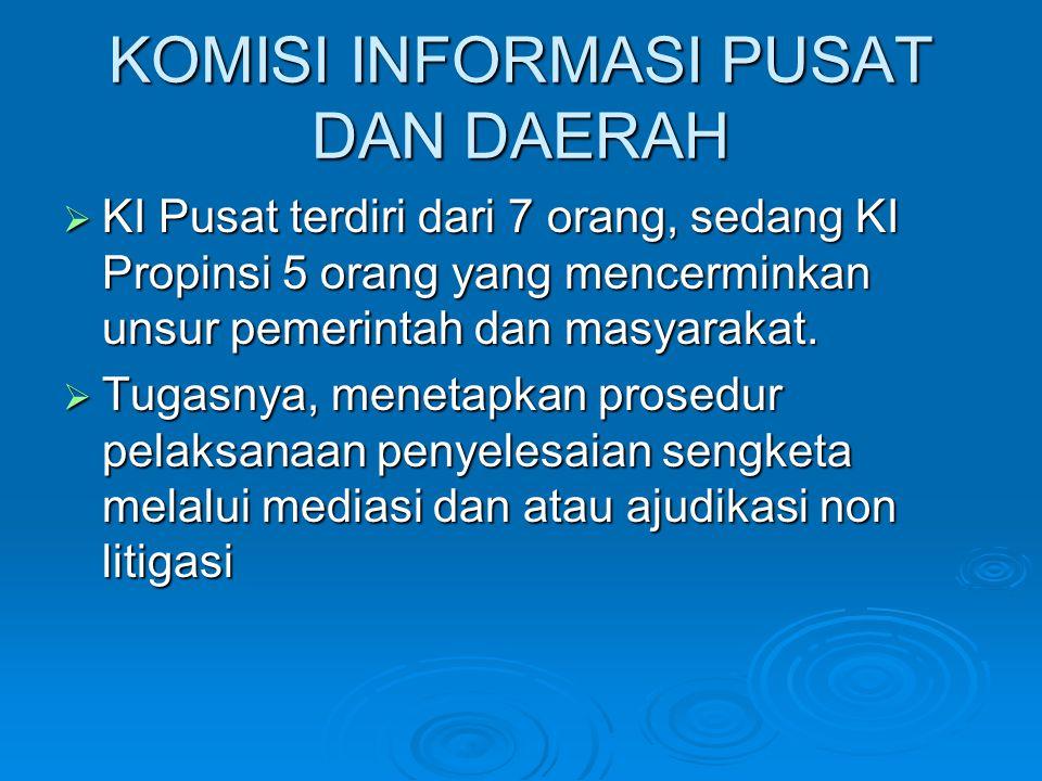 KOMISI INFORMASI PUSAT DAN DAERAH  KI Pusat terdiri dari 7 orang, sedang KI Propinsi 5 orang yang mencerminkan unsur pemerintah dan masyarakat.