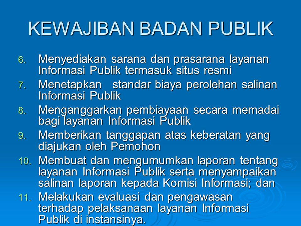 MACAM INFORMASI:  Informasi yang wajib disediakan dan diumumkan secara berkala  Informasi yang wajib diumumkan serta merta  Informasi yang wajib tersedia setiap saat dan diberikan ketika ada yang meminta.