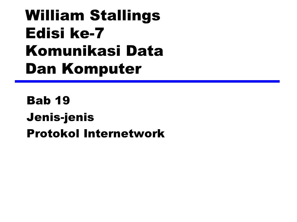 William Stallings Edisi ke-7 Komunikasi Data Dan Komputer Bab 19 Jenis-jenis Protokol Internetwork