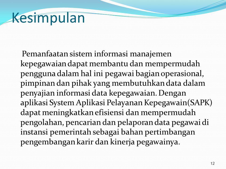 12 Pemanfaatan sistem informasi manajemen kepegawaian dapat membantu dan mempermudah pengguna dalam hal ini pegawai bagian operasional, pimpinan dan p